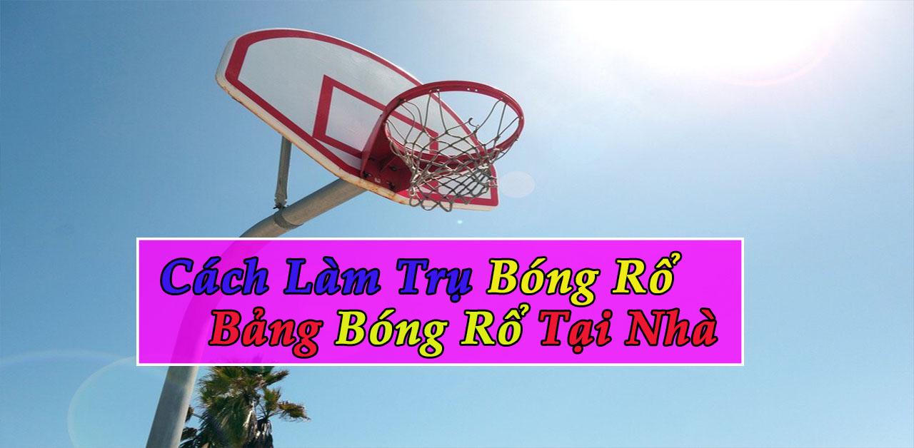 Cách làm trụ, bảng bóng rổ
